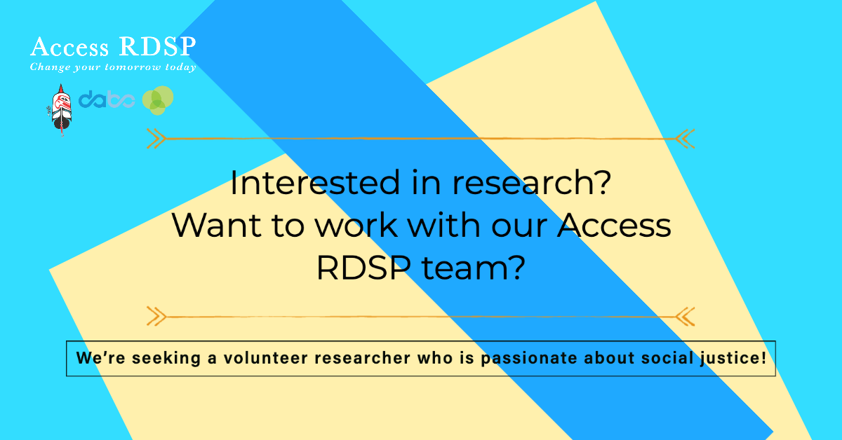 "Graphic reading: ""Interested in research? Want to work with our Access RDSP team? We're seeking a volunteer researcher who is passionate about social justice!"""