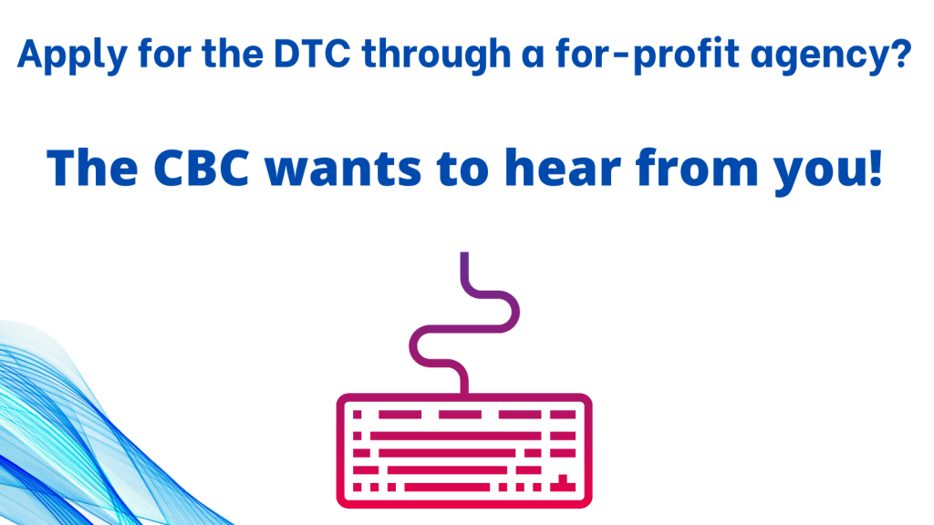 """Graphic with white graphic + blue swirl in bottom left corner, and stylized pink keyboard. Text reads """"Apply for the DTC through a for-profit agency? The CBC wants to hear from you!"""""""