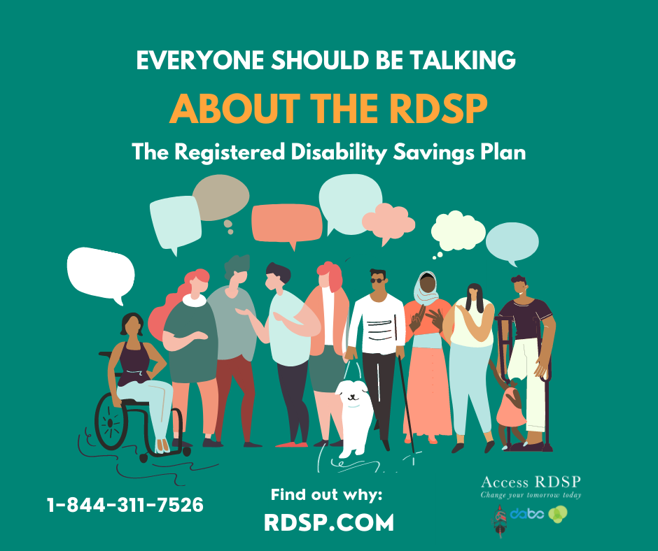 """Graphic with text reading """"Everyone should be talking about the RDSP. Find out why: rdsp.com. 1-844-311-7526."""" Green background with white and orange text. Image features a group of animated, diverse people, some with mobility devices, gathered together. They have speech bubbles over their heads."""